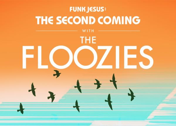 The Floozies: Funk Jesus - The Second Coming (2-DAY PASS)