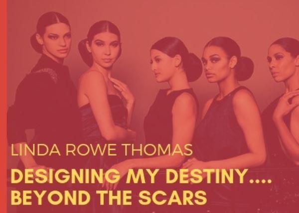 Linda Rowe Thomas: Designing My Destiny... Beyond the Scars